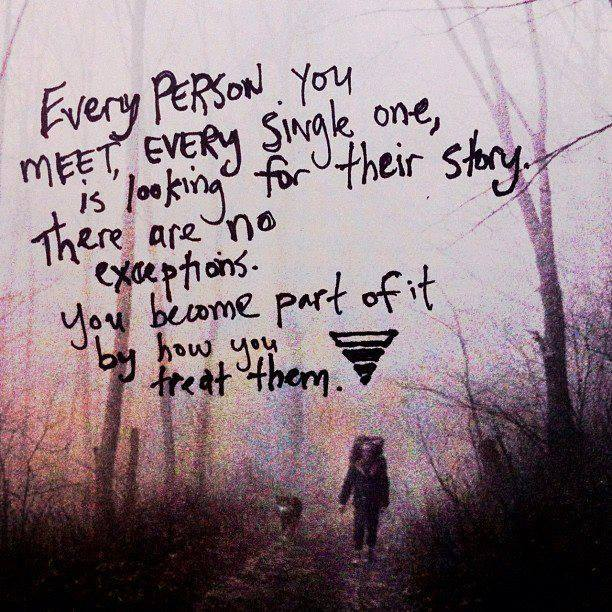 "Bild mit Text: ""Every person you meet, every single one, is looking for their story. There are no exceptions. You become part of it by how you treat them."" von Invisible Children."